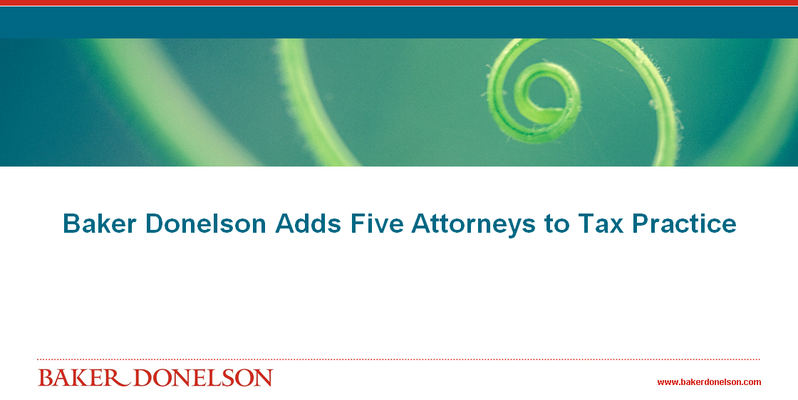 Baker Donelson Adds Five Attorneys To Tax Practice Baker Donelson